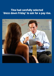 Tina had carefully selected 'dress down Friday' to ask for a pay rise.